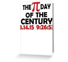 THE PI DAY OF THE CENTURY Greeting Card