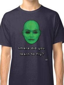 Where did you learn to fly? Classic T-Shirt