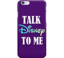 TALK DISNEY TO ME iPhone Case/Skin