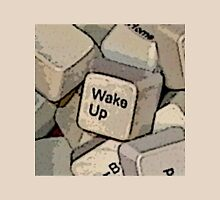 WAKE UP!!! Unisex T-Shirt