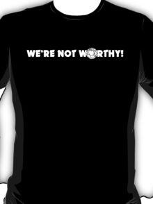 """We're Not Worthy!"" Design T-Shirt"