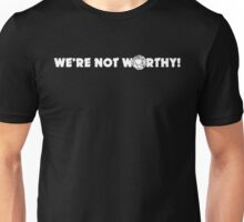 """We're Not Worthy!"" Design Unisex T-Shirt"