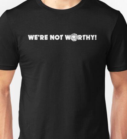 """We're Not Worthy!"" Design Unisex T-Shirt"