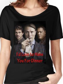 Have You For Dinner Women's Relaxed Fit T-Shirt