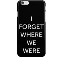i forget where we were (white text) iPhone Case/Skin