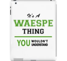 It's a WAESPE thing, you wouldn't understand !! iPad Case/Skin