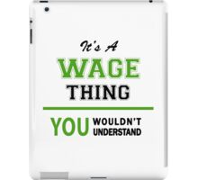 It's a WAGE thing, you wouldn't understand !! iPad Case/Skin
