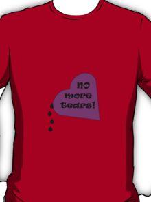No more tears! T-Shirt