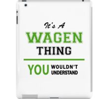 It's a WAGEN thing, you wouldn't understand !! iPad Case/Skin