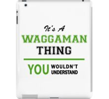 It's a WAGGAMAN thing, you wouldn't understand !! iPad Case/Skin