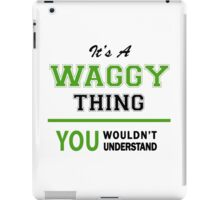 It's a WAGGY thing, you wouldn't understand !! iPad Case/Skin