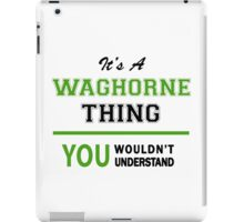 It's a WAGHORNE thing, you wouldn't understand !! iPad Case/Skin