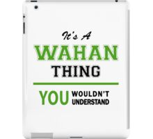 It's a WAHAN thing, you wouldn't understand !! iPad Case/Skin