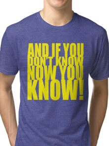And If You Don't Know Now You Know (Yellow) Tri-blend T-Shirt
