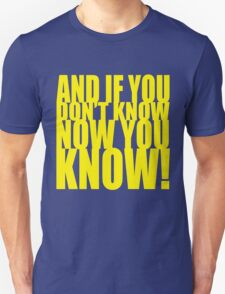 And If You Don't Know Now You Know (Yellow) Unisex T-Shirt