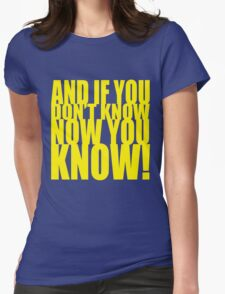 And If You Don't Know Now You Know (Yellow) Womens Fitted T-Shirt