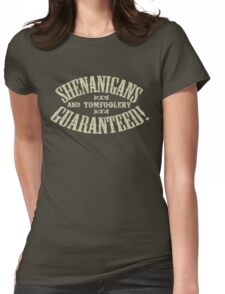 SHENANIGANS & TOMFOOLERY GUARANTEED! Womens Fitted T-Shirt