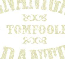 SHENANIGANS & TOMFOOLERY GUARANTEED! Sticker
