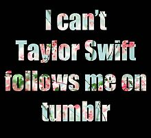 I can't Taylor Swift Follows Me On tumblr by Alyssa Cohen