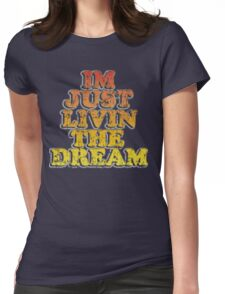 Im just livin the dream t shirt Womens Fitted T-Shirt