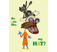 DO YOU LIKE MY HAT? Photographic Print