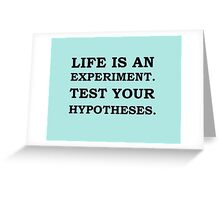 Life is an experiment Greeting Card