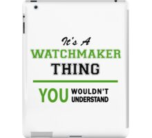 It's a WATCHMAKER thing, you wouldn't understand !! iPad Case/Skin
