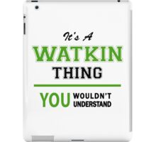 It's a WATKIN thing, you wouldn't understand !! iPad Case/Skin