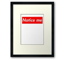 Notice Me-- Framed Print
