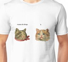 Wanna do drugs Unisex T-Shirt