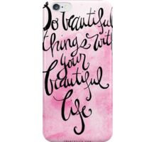 Do Beautiful Things With Your Beautiful Life iPhone Case/Skin