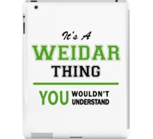 It's a WEIDAR thing, you wouldn't understand !! iPad Case/Skin