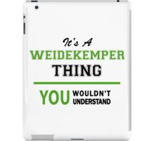 It's a WEIDEKEMPER thing, you wouldn't understand !! iPad Case/Skin