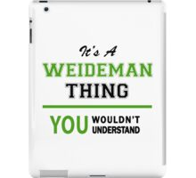 It's a WEIDEMAN thing, you wouldn't understand !! iPad Case/Skin