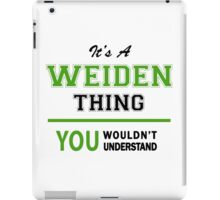 It's a WEIDEN thing, you wouldn't understand !! iPad Case/Skin