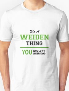 It's a WEIDEN thing, you wouldn't understand !! T-Shirt