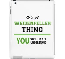 It's a WEIDENFELLER thing, you wouldn't understand !! iPad Case/Skin