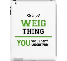 It's a WEIG thing, you wouldn't understand !! iPad Case/Skin