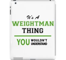 It's a WEIGHTMAN thing, you wouldn't understand !! iPad Case/Skin