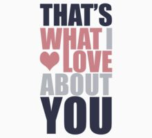 That's What I Love About You! Kids Tee