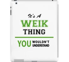 It's a WEIK thing, you wouldn't understand !! iPad Case/Skin
