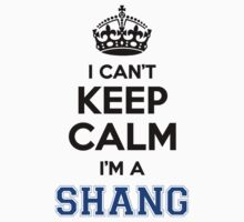 I cant keep calm Im a SHANG by icant