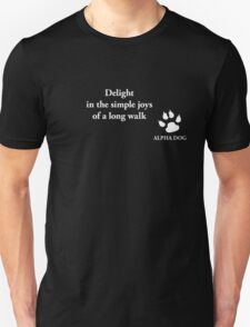 Alpha Dog #16 - Delight in the simple joys.... T-Shirt