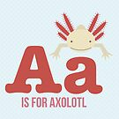 A is for Axolotl by Amy Huxtable
