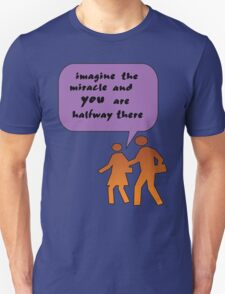 Imagine the miracle and you are halfway there T-Shirt