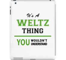 It's a WELTZ thing, you wouldn't understand !! iPad Case/Skin