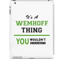 It's a WEMHOFF thing, you wouldn't understand !! iPad Case/Skin