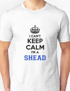 I cant keep calm Im a SHEAD T-Shirt