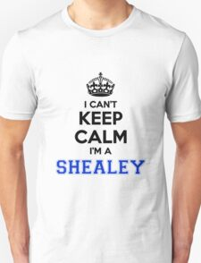 I cant keep calm Im a SHEALEY T-Shirt