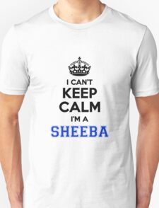 I cant keep calm Im a SHEEBA T-Shirt